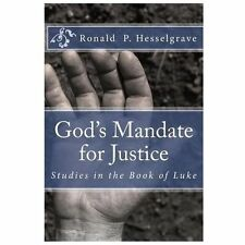 God's Mandate for Justice : Studies in the Book of Luke by Ronald Hesselgrave...