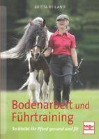 Reiland: Bodenarbeit und Führtraining so bleibt Ihr Pferd gesund (Ratgeber/Buch)