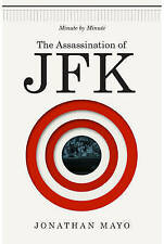 The Assassination of JFK: Minute by Minute by Jonathan Mayo (Hardback) NEW Book
