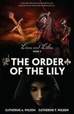 The Order of the Lily by Catherine A. Wilson, Catherine T. Wilson (Paperback,...