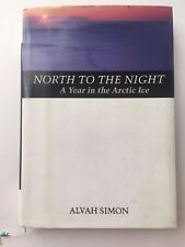 North to the Night : A Year in the Arctic Ice by Alvah Simon (1998, Hardcover)