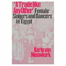 "(Good)-""A Trade like Any Other"": Female Singers and Dancers in Egypt (Paperback)"