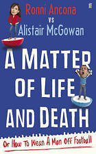 A Matter of Life and Death: Or How to Wean A Man off Football, Ronni Ancona, Ali