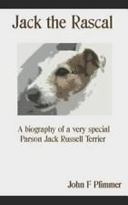Jack the Rascal: A Biography of a Very Special Parson Jack Russell Terrier, L.