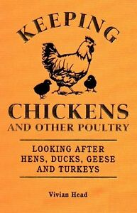 Keeping Chickens and Other Poultry: Looking after hens, ducks, geese and turkey