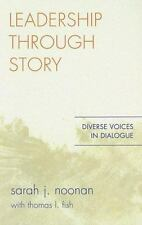 Leadership Through Story : Diverse Voices in Dialogue by Sarah J. Noonan...