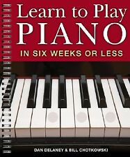 Learn to Play Piano in Six Weeks or Less by Delaney, Dan