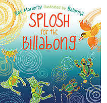 New - Splosh for the Billabong by Ros Moriarty & Balarinji