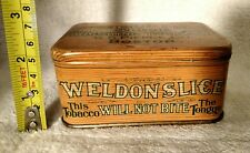 "VINTAGE/RARE WELDON SLICE ""THIS TOBACCO WILL NOT BITE THE TONGUE"" TOBACCO TIN"