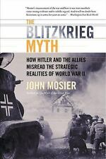 The Blitzkrieg Myth: How Hitler And The Allies Misread The Strategic Realitie...