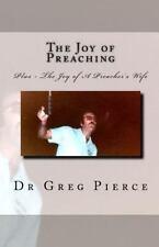 The Joy of Preaching by Greg Pierce (2011, Paperback)