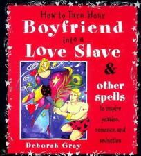 How To Turn Your Boyfriend Into a Love Slave: And Other Spells to Inspire