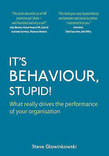 It's Behaviour , Stupid! What really drives the performance of your organisation