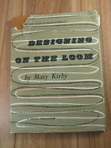 Designing on the Loom by Mary Kirby - 1st Edition 1955