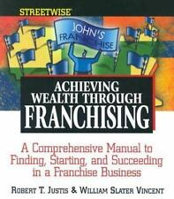 Streetwise Achieving Wealth Through Franchising : A Comprehensive Manual to...