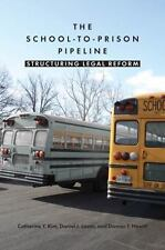 The School-To-Prison Pipeline: Structuring Legal Reform: By Catherine Y. Kim,...
