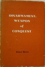 DISARMAMENT: WEAPON OF CONQUEST - ROBERT MORRIS - SIGNED and INSCRIBED