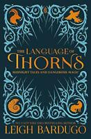 The Language of Thorns: Midnight Tales and Dangerous Magic by Bardugo, Leigh, NE