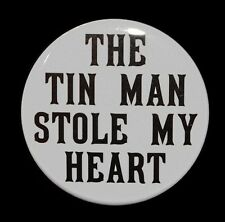 """THE TIN MAN STOLE MY HEART - Button Pinback Badge 1.5"""""""