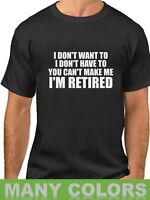 Retirement Shirt I Don't Want To I'm Retired T-Shirt Funny Grandpa Dad Gift Tee