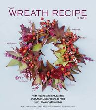 The Wreath Recipe Book: Year-Round Wreaths, Swags, and Other Decorations to Make