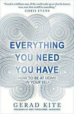 Everything You Need You Have: How to be at Home in Your Self by Gerad Kite (Pap…