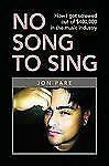 No Song to Sing : How I got screwed out of 4000. 00 in the music Industry by...