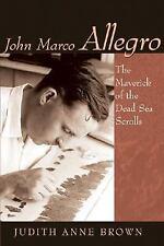 John Marco Allegro: The Maverick Of The Dead Sea Scrolls (Studies in the Dead S
