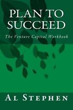 Plan to Succeed : The Venture Capital Workbook by Al Stephen (2013, Paperback)