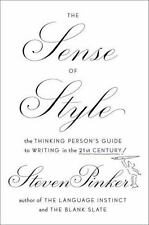 The Sense of Style : The Thinking Person's Guide to Writing in the 21st Century!