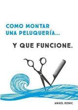 Como Montar una Peluqueria... y Que Funcione by Angel Denic (2015, Paperback)