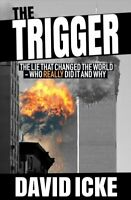 Trigger : Exposing The Lie That Changed the World - Who Really Did it and Why...