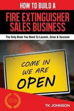 How to Build a Fire Extinguisher Sales Business (Special Edition) : The Only...