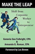 Make the Leap : Shift from Corporate Worker to Entrepreneur by Armando G....