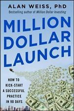 Million Dollar Launch : How to Kick-Start a Successful Practice in 90 Days by...