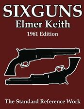 Sixguns: 1961 Edition by Elmer Keith, (Paperback), CreateSpace Independent Publi