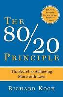 The 80/20 Principle: The Secret to Success by Achieving More with Less by...