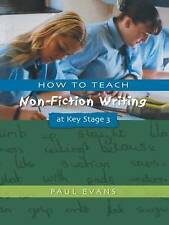How to Teach Non-Fiction Writing at Key Stage 3 (Writers' Workshop) by Evans, P