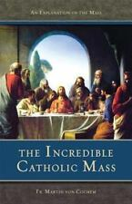 The Incredible Catholic Mass: An Explanation of the Mass, Martin Von Cochem, Acc