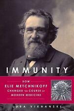 Immunity: How Elie Metchnikoff Changed the Course of Modern Medicine, Vikhanski,