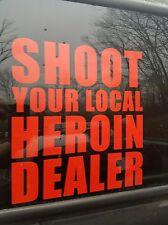 Shoot Your Local Heroin Dealer Vinyl Decal Sticker XL 12 x 11 3/4 UPCHURCH USA