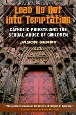 Lead Us Not into Temptation: Catholic Priests and the Sexual Abuse of Children