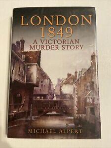 London 1849: A Victorian Murder Story by Michael Alpert Hardback. FIRST EDITION