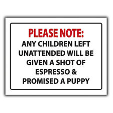 CHILDREN LEFT UNATTENDED WILL BE GIVEN ESPRESSO COFFEE Funny METAL SIGN PLAQUE