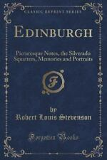 Edinburgh : Picturesque Notes, the Silverado Squatters, Memories and...
