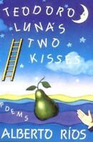 Teodoro Luna's Two Kisses: Poems: By Rios, Alberto