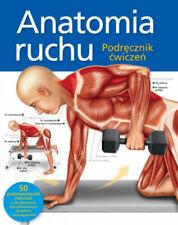 Anatomia ruchu. Podręcznik ćwiczeń - Ken Ashwell