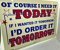 "sign wall plaque ""of course i need it today"" wall decor signs 10 1/2 in x 8in bh"