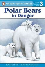 Penguin Young Readers Lv. 3: Polar Bears In Danger by Roberta Edwards (2008 PB)