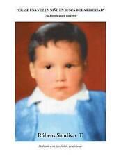 Érase una vez un niño en busca de la libertad.: Una historia que le hará vivir (